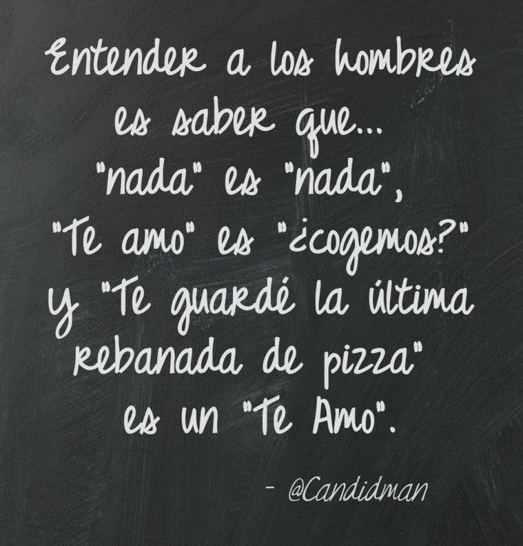 Entender a los hombres es saber quenada es nada Te amo es cogemos? y Te guardé la última rebanada de pizza es un Te Amo. @Candidman #Frases Humor Amor Candidman Pizza @candidman