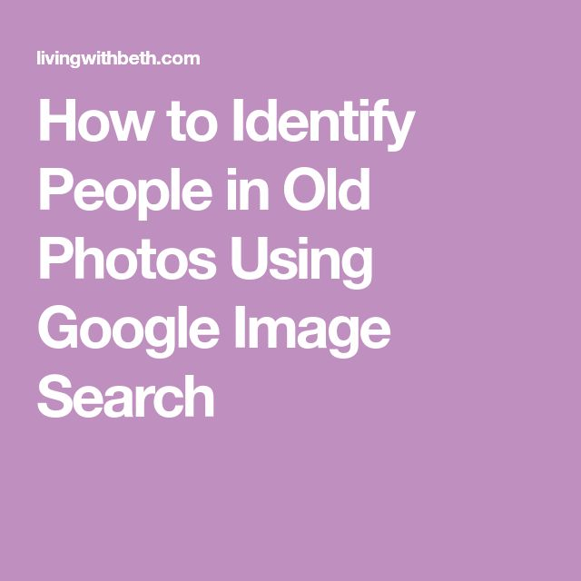 How to Identify People in Old Photos Using Google Image Search