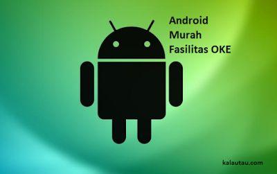 kalautau.com - Para pengguna smartphone android akan terus meningkat melihat harga hp android sudah banyak yang murah. Kualitas dari hp android murah