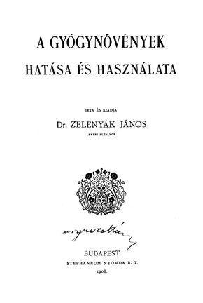 http://issuu.com/magyarkonyvek/docs/namee7f234/1  Gyógynövények Hatása és Használata - Dr. Zelenyák János plébános, 1908  Dr. ZELENYÁK JÁNOS STEPHANEUM NYOMDA R. T. 1908. BUDAPEST IRTA ÉS KIADJA LEKÉRI PLÉBÁNOS a* IV NB. A külföld előtt nagyon sokszor lealáznak és le gyaláznak bennünket, mintha mi magyarok sem tudomány nyal, sem tudományos törekvésekkel egyáltalában nem bíbe lődnénk. Ez helytelen ráfogás, mert az emberiség testi javát, plébános. V VI