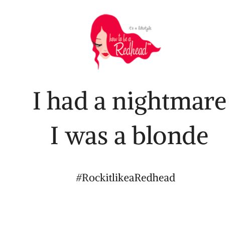 Redhead Quote: I had a nightmare I was a blonde