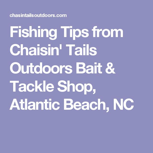 Fishing Tips from Chaisin' Tails Outdoors Bait & Tackle Shop, Atlantic Beach, NC