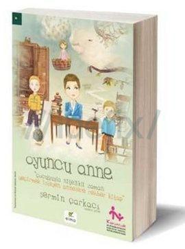 OYUNCU ANNE - Çocuğuyla Nitelikli Zaman Geçirmek İsteyen Annelere Rehber Kitap