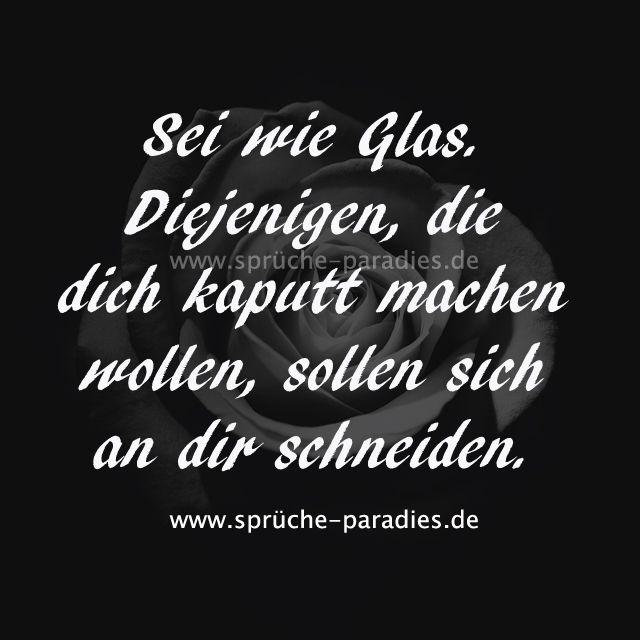 Sei wie Glas. Diejenigen, die dich kaputt machen w…