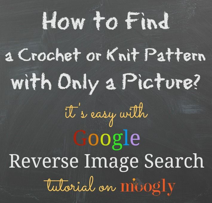 "One of the most common email and private message requests I get is, ""How do I find the pattern for what's in this photo I found online?"" While the first thing you should look for is a watermark or logo, these photos too often have neither. So what's the next step? Google Reverse Image Search! [...]"