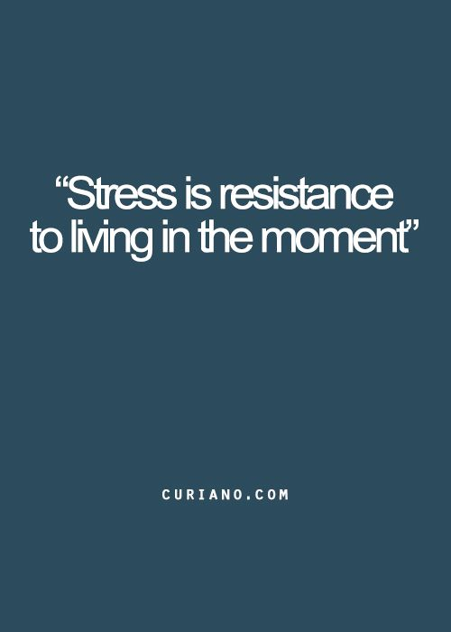 Stress is resistance to living in the moment. #wisdom #affirmations