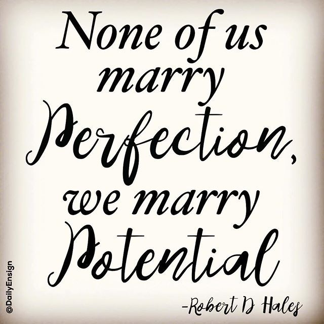"""None of us marry perfection; we marry potential. The right marriage is not only about what I want; it's also about what she--who's going to be my companion--wants and needs me to be."" -Robert D Hales @dailyensign  lds quotes mormon quotes christian quotes, faith, ensign quotes ensign magazine, lds ensign"