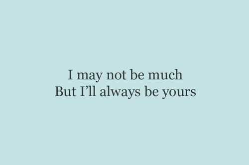 Always.I'M Your Quotes, I M, Quotes Inspiration, Thoughts Worth, Inspiration Pictures, Quotes Pictures, Things, Love Quotes, Feelings