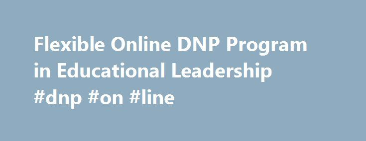 Flexible Online DNP Program in Educational Leadership #dnp #on #line http://solomon-islands.nef2.com/flexible-online-dnp-program-in-educational-leadership-dnp-on-line/  # Online DNP Program in Educational Leadership Our ACEN-accredited Doctor of Nursing Practice (DNP) program with a specialization in educational leadership is a practice-based, leadership-focused program that prepares faculty, program directors and deans to lead nursing education programs. Our online DNP nursing program is…