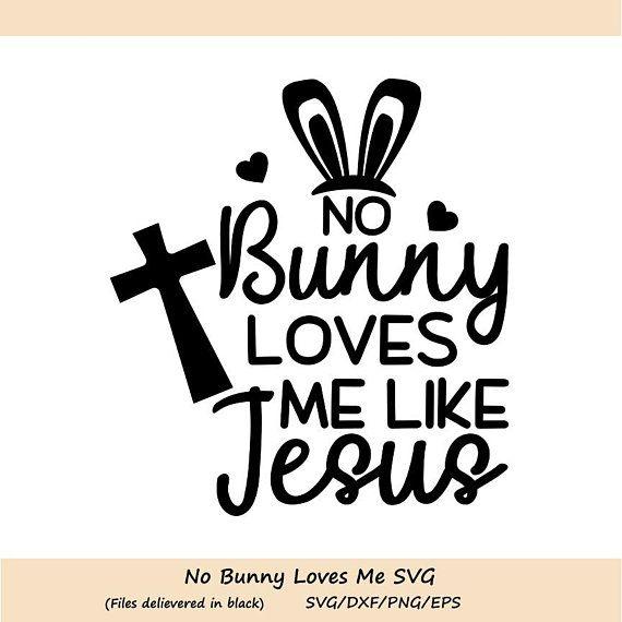 Download No Bunny Loves Me Like Jesus svg, Easter SVG, Easter Bunny ...