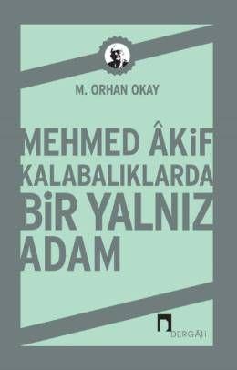 Mehmed Akif Kalabalıklarda Bir Yalnız Adam