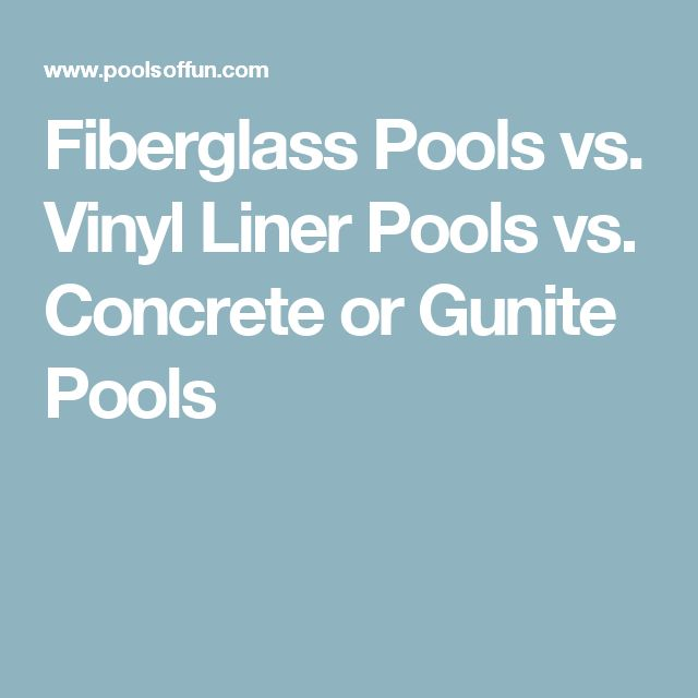 Fiberglass Pools vs. Vinyl Liner Pools vs. Concrete or Gunite Pools