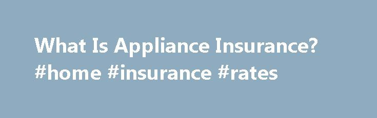 What Is Appliance Insurance? #home #insurance #rates http://insurance.remmont.com/what-is-appliance-insurance-home-insurance-rates/  #home appliance insurance # Other People Are Reading Insurance Coverage Homeowner insurance plans typically cover structural property damage resulting from fire, windstorms, lightning and hail, and generally cover personal property within the home, depending upon the policy. But home warranty insurance plans provide protection against repairs needed for…