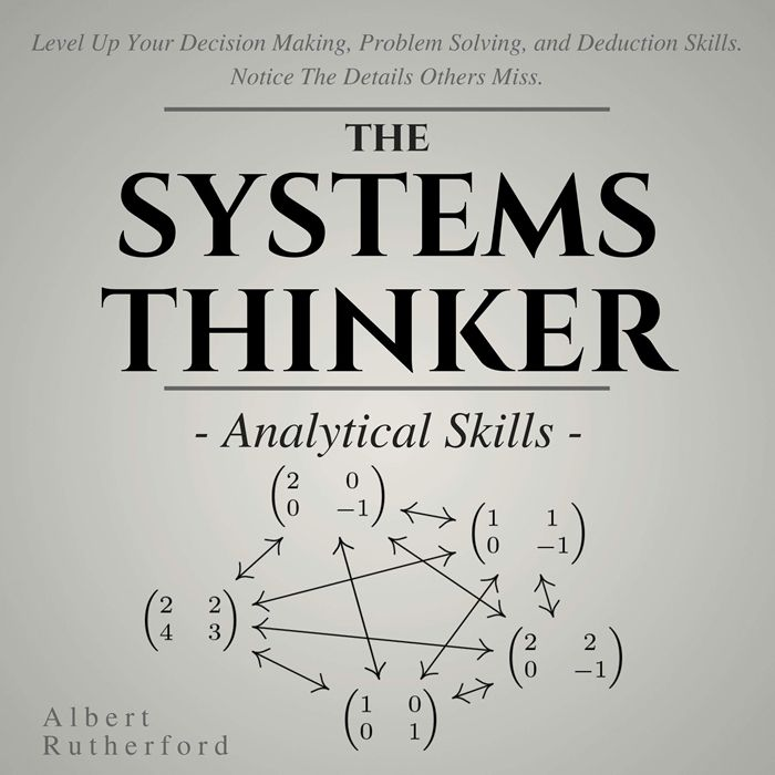 2019 The Systems Thinker Analytical Skills Level Up Your Decision Making Problem Solving And Deduction Skills Notice The Details Others Miss Audiobook B Problem Solving Decision Making Audio Books