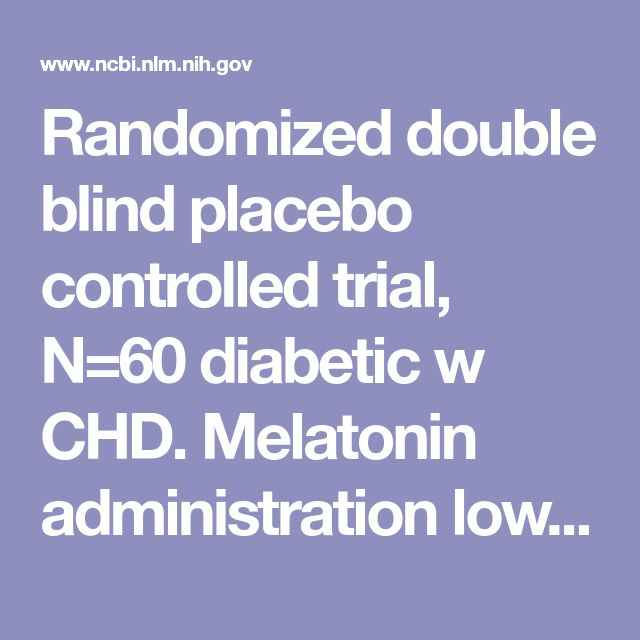 Randomized double blind placebo controlled trial, N=60 diabetic w CHD. Melatonin administration lowers biomarkers of oxidative stress and cardio-metabolic risk in type 2 diabetic patients with coronary heart disease: A...  - PubMed - NCBI
