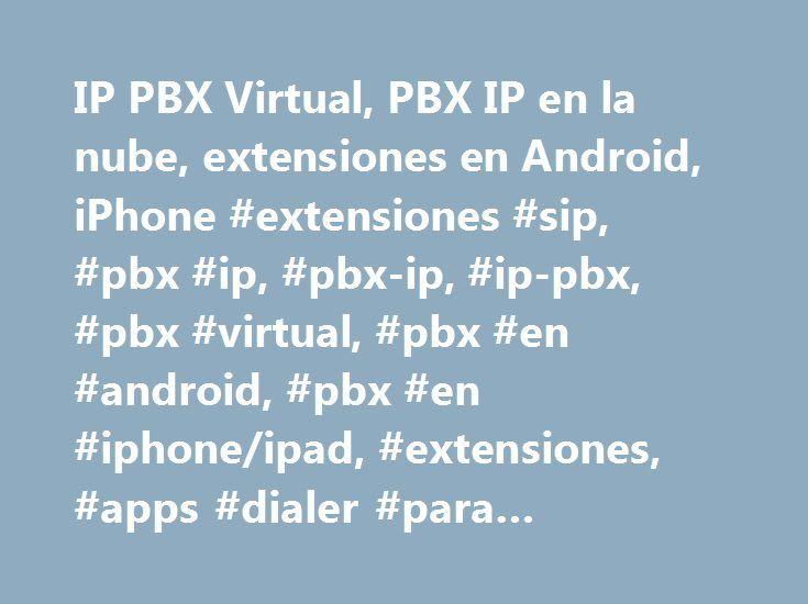 "IP PBX Virtual, PBX IP en la nube, extensiones en Android, iPhone #extensiones #sip, #pbx #ip, #pbx-ip, #ip-pbx, #pbx #virtual, #pbx #en #android, #pbx #en #iphone/ipad, #extensiones, #apps #dialer #para #android # http://wisconsin.remmont.com/ip-pbx-virtual-pbx-ip-en-la-nube-extensiones-en-android-iphone-extensiones-sip-pbx-ip-pbx-ip-ip-pbx-pbx-virtual-pbx-en-android-pbx-en-iphoneipad-extensiones-apps-dialer-p/  # PBX IP Virtual o ""en la nube"" Ventajas Ventajas de adquirir un PBX IP Virtual…"