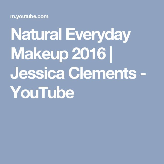Natural Everyday Makeup 2016   Jessica Clements - YouTube