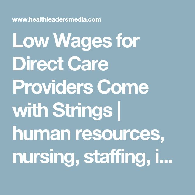 Low Wages for Direct Care Providers Come with Strings | human resources, nursing, staffing, insurance, medicaid | HealthLeaders Media
