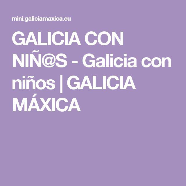 GALICIA CON NIÑ@S - Galicia con niños | GALICIA MÁXICA