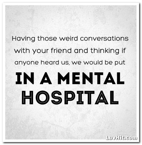 in a mental hospital | And They Said... | Best friend ...