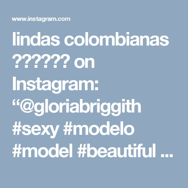 """lindas colombianas  on Instagram: """"@gloriabriggith #sexy #modelo #model #beautiful #beauty #moda #fashion #makeup #gym #fit #fitness #fitnessaddict #confederationscup…"""""""