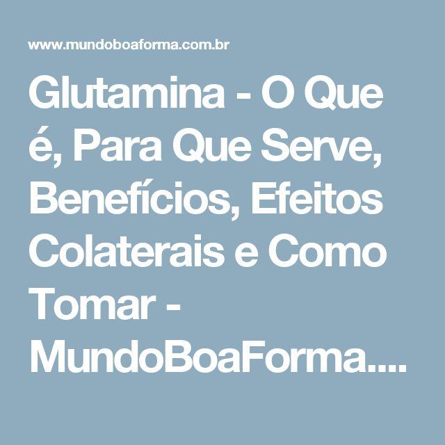 Glutamina - O Que é, Para Que Serve, Benefícios, Efeitos Colaterais e Como Tomar - MundoBoaForma.com.br