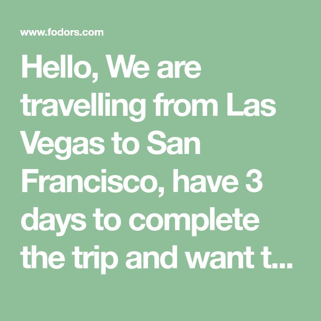 Hello, We are travelling from Las Vegas to San Francisco, have 3 days to complete the trip and want to see Death Valley followed by (971776) Visiting Yosemite in early April United States