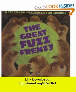The Great Fuzz Frenzy (9780152046262) Susan Stevens Crummel, Janet Stevens , ISBN-10: 0152046267  , ISBN-13: 978-0152046262 ,  , tutorials , pdf , ebook , torrent , downloads , rapidshare , filesonic , hotfile , megaupload , fileserve