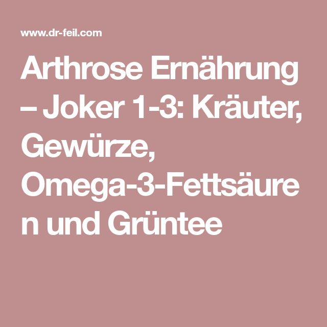 Arthrose Ernährung – Joker 1-3: Kräuter, Gewürze, Omega-3-Fettsäuren und Grüntee