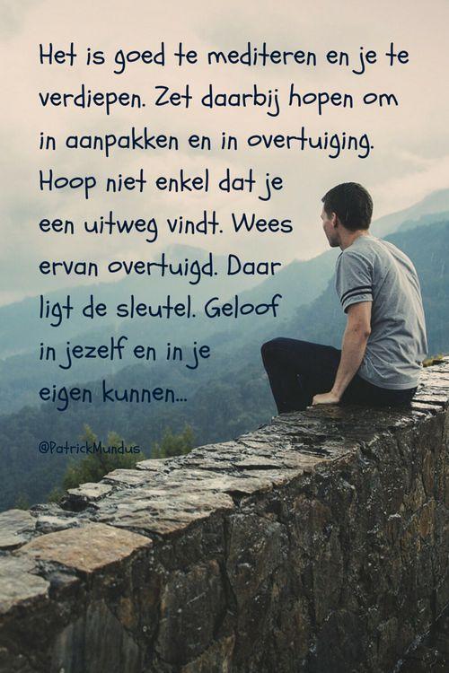 Het is goed te mediteren en je te verdiepen. Zet daarbij hopen om in aanpakken en in overtuiging. Hoop niet enkel dat je een uitweg vindt. Wees ervan overtuigd. Daar ligt de sleutel. Geloof in jezelf en in je eigen kunnen...