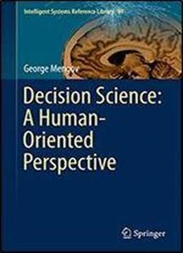Decision Science: A Human-oriented Perspective (intelligent Systems Reference Library) free ebook