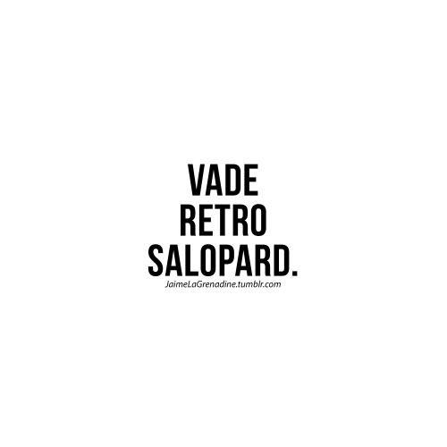 Vade Retro Salopard - #JaimeLaGrenadine