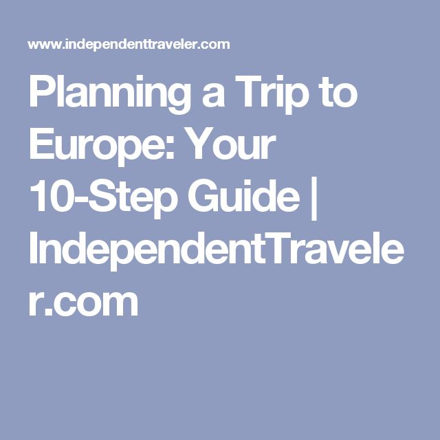Planning a Trip to Europe: Your 10-Step Guide | IndependentTraveler.com
