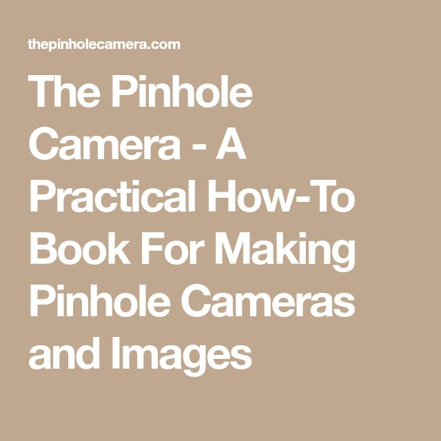 The Pinhole Camera - A Practical How-To Book For Making Pinhole Cameras and Images
