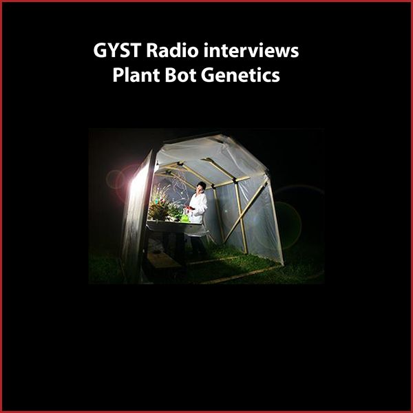GYST Radio_ Plant Bot Genetics. Collaborating artists Wendy DesChene and Jeff Schmuki created PlantBot Genetics, a parody company that satirically looks at the possible evolution of plant species due to the consequences of modern agricultural practices, including GMO's.