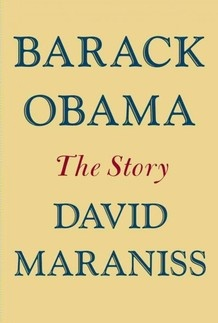 """Barack Obama: The Story"" by  David Maraniss. Good NPR review."