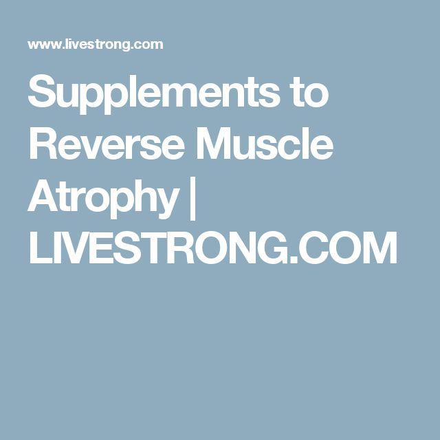 Supplements to Reverse Muscle Atrophy | LIVESTRONG.COM