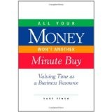 All Your Money Won't Another Minute Buy: Valuing Time as a Business Resource (Paperback)By Curt Finch
