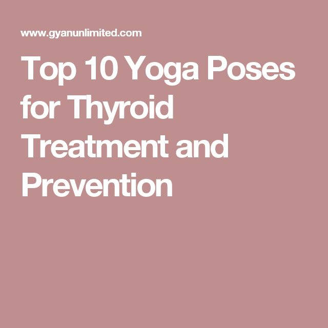 Top 10 Yoga Poses for Thyroid Treatment and Prevention