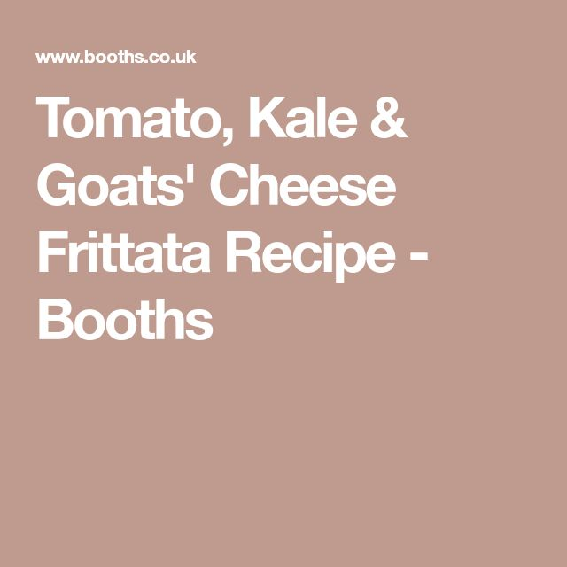 Tomato, Kale & Goats' Cheese Frittata Recipe - Booths