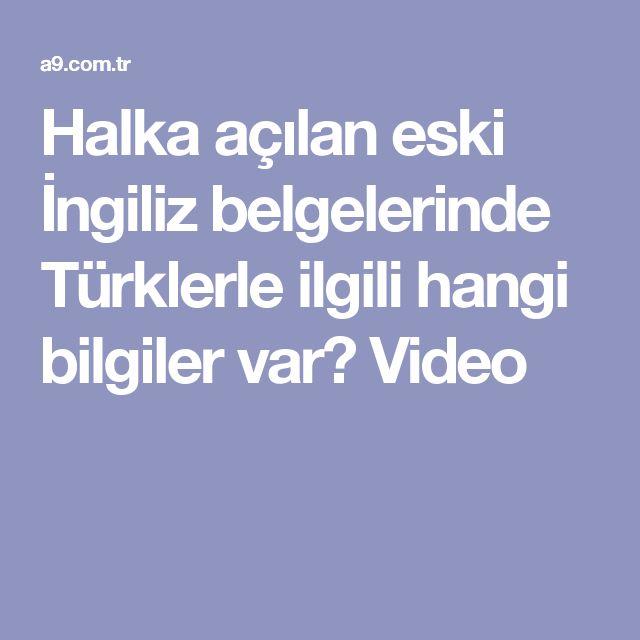 Halka açılan eski İngiliz belgelerinde Türklerle ilgili hangi bilgiler var? Video