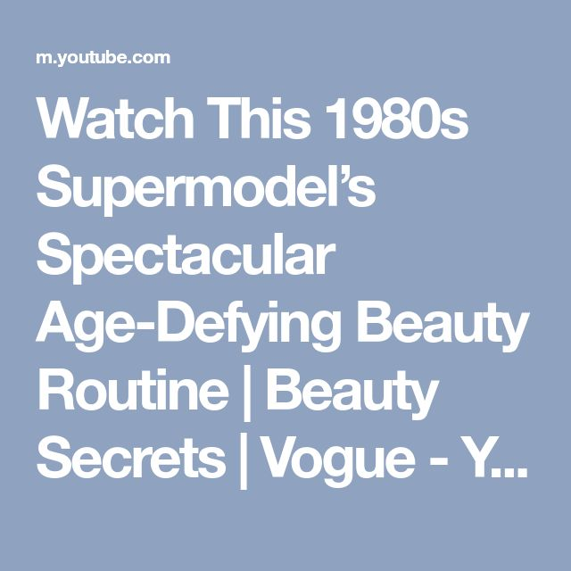 Watch This 1980s Supermodel's Spectacular Age-Defying Beauty Routine   Beauty Secrets   Vogue - YouTube