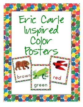 Eric Carle Inspired Color Posters These color posters are perfect for your primary classroom. The following colors are included in this set: red, blue, yellow, green, orange, pink, purple, brown, black, gray and white. Each poster displays an animal in that color and the word. All you need to do is print and use in your classroom.
