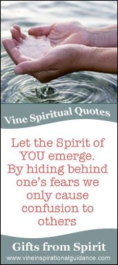 Vine's psychic spiritual quotes - 2007 Let the Spirit of YOU emerge. By hiding behind one's fears we only cause confusion to others. #SpiritualQuote