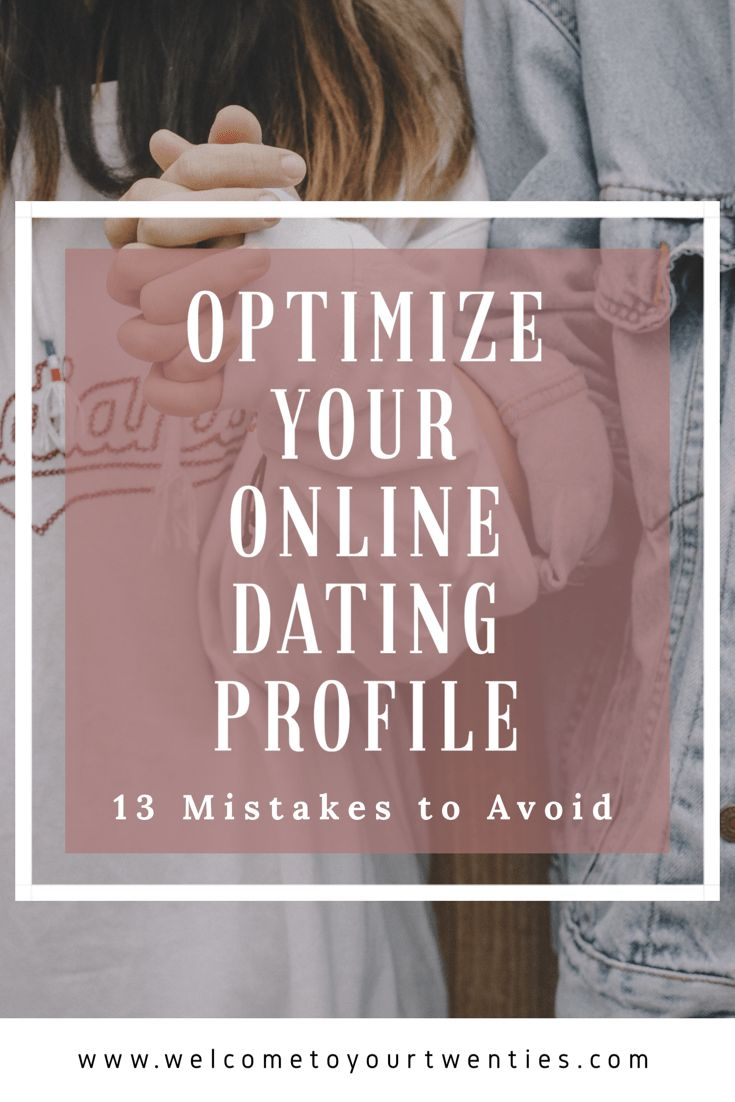Optimize Your Online Dating Profile By Avoiding These 13 Mistakes