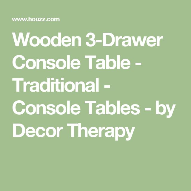 Wooden 3-Drawer Console Table - Traditional - Console Tables - by Decor Therapy