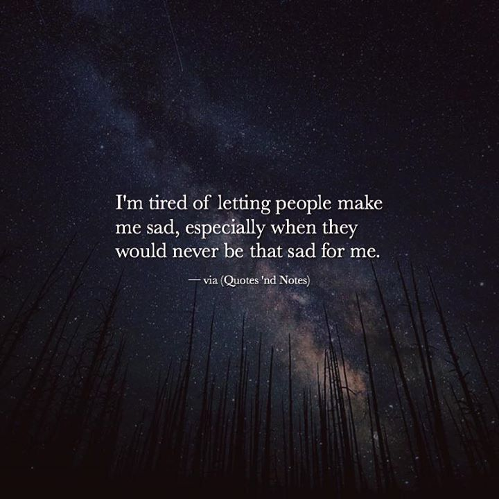 I'm tired of letting people make me sad especially when they would never be that sad for me. via (http://ift.tt/2ht54tw)
