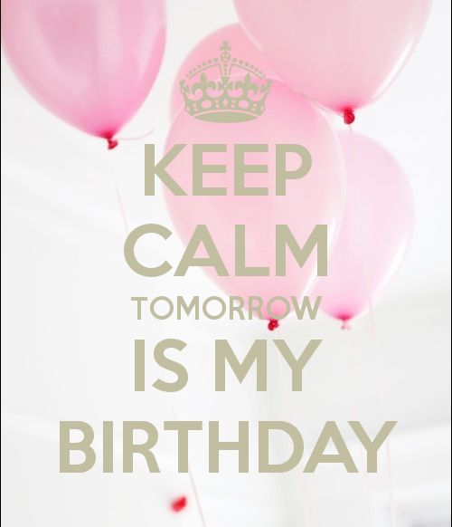 KEEP CALM TOMORROW IS MY BIRTHDAY poster.