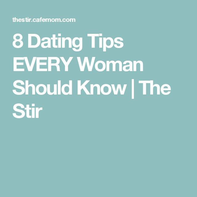 8 Dating Tips EVERY Woman Should Know | The Stir