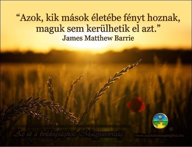 James Matthew Barrie gondolata a jóságról. A kép forrása: Az Út a Boldogsághoz Magyarország